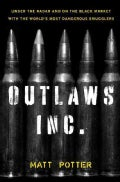Outlaws Inc.: Under the Radar and on the Black Market With the World's Most Dangerous Smugglers (Hardcover)