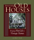 Renovating Old Houses: Bringing New Life to Vintage Homes (Paperback)