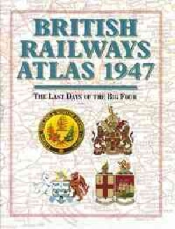 British Railways Atlas 1947: The Last Days of the Big Four (Hardcover)