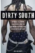 Dirty South: Outkast, Lil Wayne, Soulja Boy, and the Southern Rappers Who Reinvented Hip-Hop (Paperback)