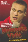 Nemanja Vidic: Captain Fantastic: The Biography of Manchester United's Superstar Defender (Paperback)