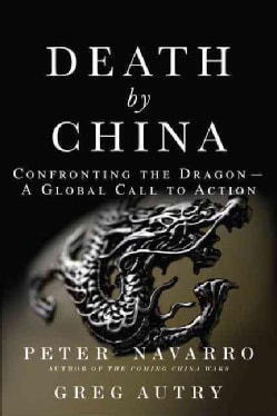 Death By China: Confronting the Dragon-A Global Call to Action (Hardcover)