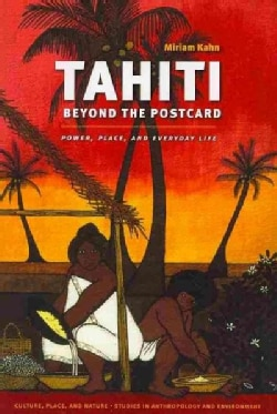 Tahiti Beyond the Postcard: Power, Place, and Everyday Life (Paperback)