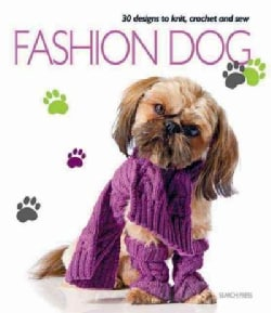 Fashion Dog: Thirty Designs to Knit, Crochet and Sew (Paperback)
