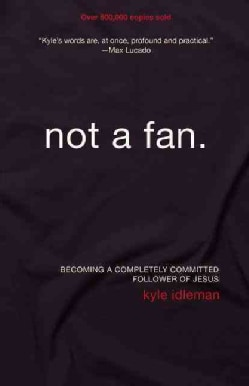 Not a Fan: Becoming A Completely Committed Follower of Jesus (Paperback)