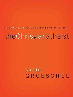 The Christian Atheist: Believing in God but Living As If He Doesn't Exist (Paperback)