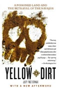 Yellow Dirt: A Poisoned Land and the Betrayal of the Navajos (Paperback)