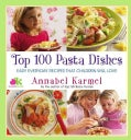 Top 100 Pasta Dishes: Easy Everyday Recipes That Children Will Love (Hardcover)