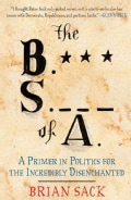 The B.S. of A.: A Primer in Politics for the Incredibly Disenchanted (Hardcover)