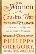 The Women of the Cousins' War: The Duchess, the Queen, and the King's Mother (Hardcover)