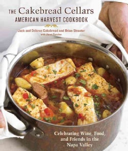 The Cakebread Cellars American Harvest Cookbook: Celebrating Wine, Food, and Friends in the Napa Valley (Hardcover)