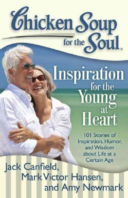 Chicken Soup for the Soul Inspiration for the Young at Heart: 101 Stories of Inspiration, Humor, and Wisdom About... (Paperback)