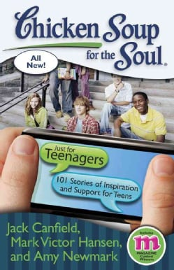 Chicken Soup for the Soul: Just for Teenagers: 101 Stories of Inspiration and Support for Teens (Paperback)