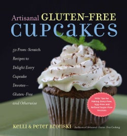 Artisanal Gluten-Free Cupcakes: 50 From-scratch Recipes to Delight Every Cupcake Devotee- Gluten-free and Otherwise (Paperback)