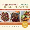 High Protein, Low GI, Bold Flavor: Recipes to Boost Health and Promote Weight Loss (Paperback)