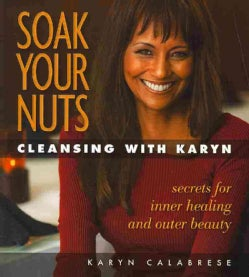 Soak Your Nuts: Cleansing With Karyn (Paperback)