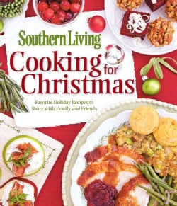 Southern Living Cooking for Christmas: Favorite Holiday Recipes to Share With Family and Friends (Paperback)