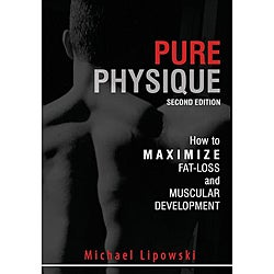 Pure Physique: How to Maximize Fat-loss and Muscular Development by Mike Lipowski (Paperback)