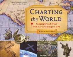 Charting the World: Geography and Maps from Cave Paintings to GPS: With 21 Activities (Paperback)