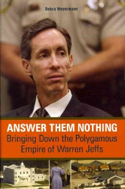 Answer Them Nothing: Bringing Down the Polygamous Empire of Warren Jeffs (Hardcover)