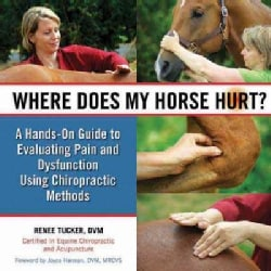 Where Does My Horse Hurt?: A Hands-On Guide to Evaluating Pain and Dysfunction Using Chiropractic Methods (Hardcover)
