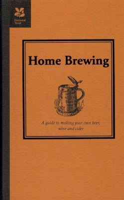 Home Brewing: A Guide to Making Your Own Beer, Wine and Cider (Hardcover)