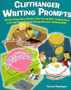 Cliffhanger Writing Prompts: 30 One-Page Story Starters That Fire Up Kids' Imaginations and Help Them Develop Str... (Paperback)