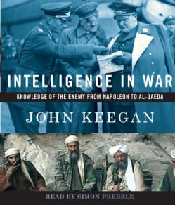 Intelligence in War: Knowledge of the Enemy from Napoleon to Al-Qaeda (CD-Audio)