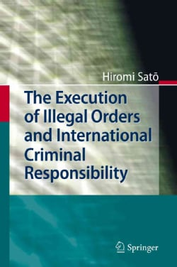 The Execution of Illegal Orders and International Criminal Responsibility (Hardcover)