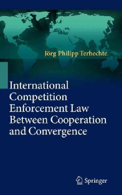 International Competition Enforcement Law Between Cooperation and Convergence (Hardcover)