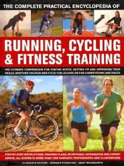 The Complete Practical Encyclopedia of Running, Cycling & Fitness Training: The Ultimate Compendium for Staying A... (Hardcover)