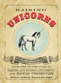 Raising Unicorns: Your Step-by-step Guide to Starting and Running a Successful - and Magical! - Unicorn Farm (Paperback)