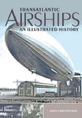 Transatlantic Airships: An Illustrated History (Hardcover)