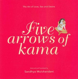Five Arrows of Kama: The Art of Love, Sex and Desire (Hardcover)