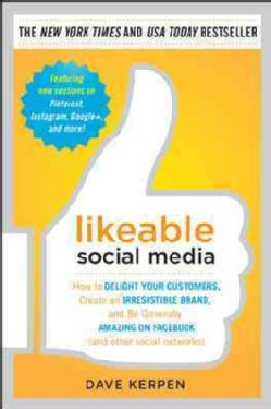 Likeable Social Media: How to Delight Your Customers, Create an Irresistible Brand, and Be Generally Amazing on F... (Paperback)