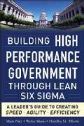 Building High Performance Government Through Lean Six Sigma: A Leader's Guide to Creating Speed, Agility, and Eff... (Hardcover)