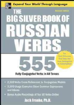 The Big Silver Book of Russian Verbs: 555 Fully Conjugated Verbs in All Tenses (Paperback)