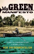 My Green Manifesto: Down the Charles River in Pursuit of a New Environmentalism (Paperback)
