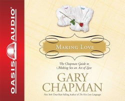 Making Love: The Chapman Guide to Making Sex an Act of Love (CD-Audio)