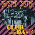 Twisted Sister - Club Daze Vol. 1
