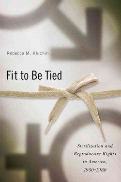 Fit to Be Tied: Sterilization and Reproductive Rights in America, 1950-1980 (Paperback)