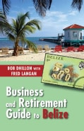 Business and Retirement Guide to Belize (Paperback)