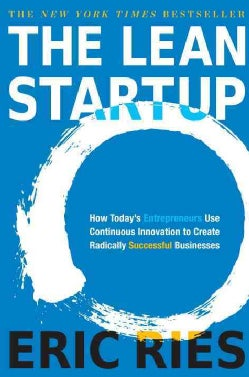 The Lean Startup: How Today's Entrepreneurs Use Continuous Innovation to Create Radically Successful Businesses (Hardcover)