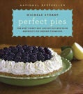 Perfect Pies: The Best Sweet and Savory Recipes from America's Pie-Baking Champion (Hardcover)