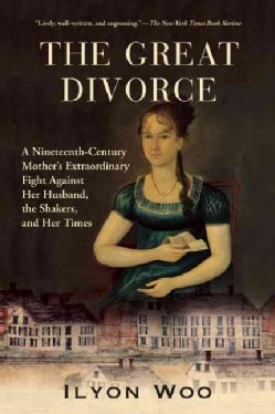 The Great Divorce: A Nineteenth-Century Mother's Extraordinary Fight Against Her Husband, the Shakers, and Her Times (Paperback)