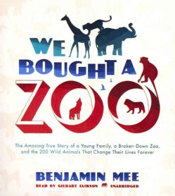 We Bought a Zoo: The Amazing True Story of a Young Family, a Broken-Down Zoo, and the 200 Wild Animals That Change... (CD-Audio)