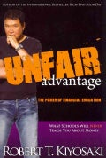 Unfair Advantage: The Power of Financial Education: What Schools Will Never Teach You About Money (Paperback)