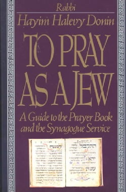 To Pray As a Jew: A Guide to the Prayer Book and the Synagogue Service (Paperback)