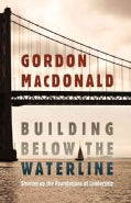 Building Below The Waterline: Shoring Up the Foundations of Leadership (Hardcover)