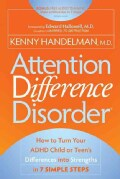 Attention Difference Disorder: How to Turn Your ADHD Child or Teen's Differences into Strengths in 7 Simple Steps (Paperback)